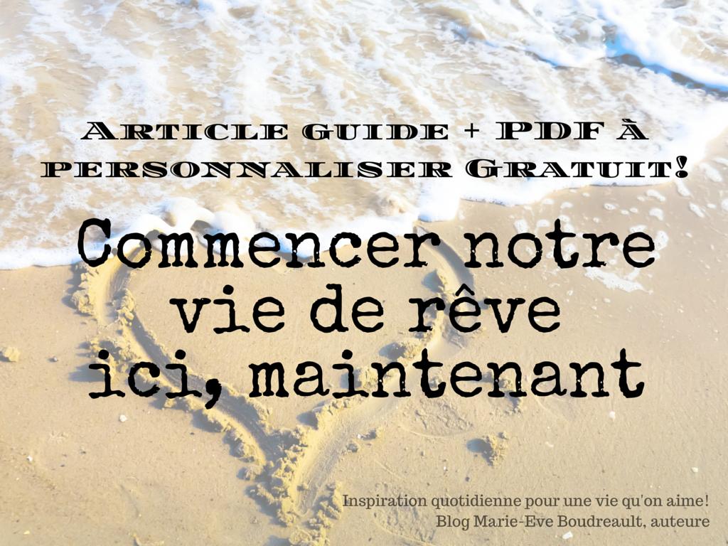 Guide Comment commencer sa vie de rêve ici, maintenant {et plan personnel gratuit de 11 pages!}, Blog Marie-Eve Boudreault, auteure