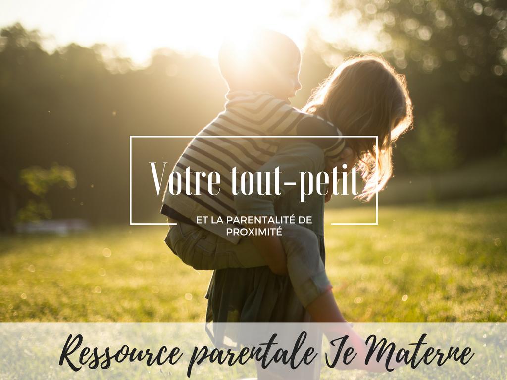 Parentalité de proximité et tout-petit, 4 moyens plein d'amour pour y arriver, Blogue Je Materne