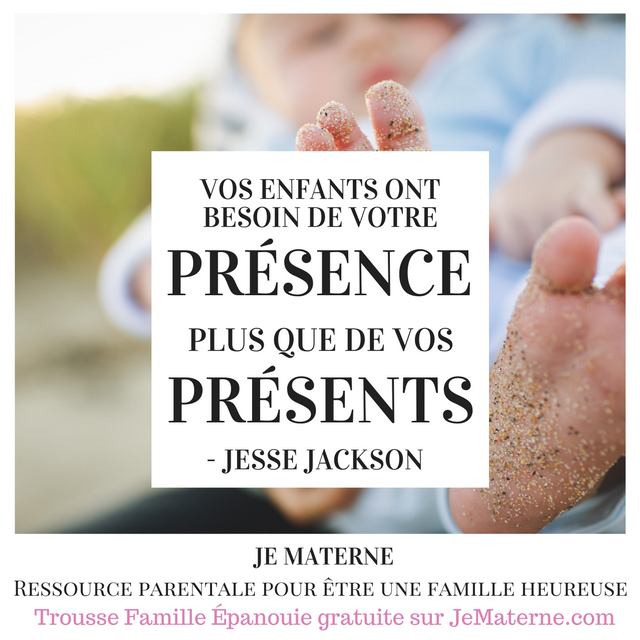 Vos enfants ont besoin de votre présence plus que de vos présents, citstion Jesse Jackson sur le site Je Materne, Parentslité de proximité et votre tout-petit