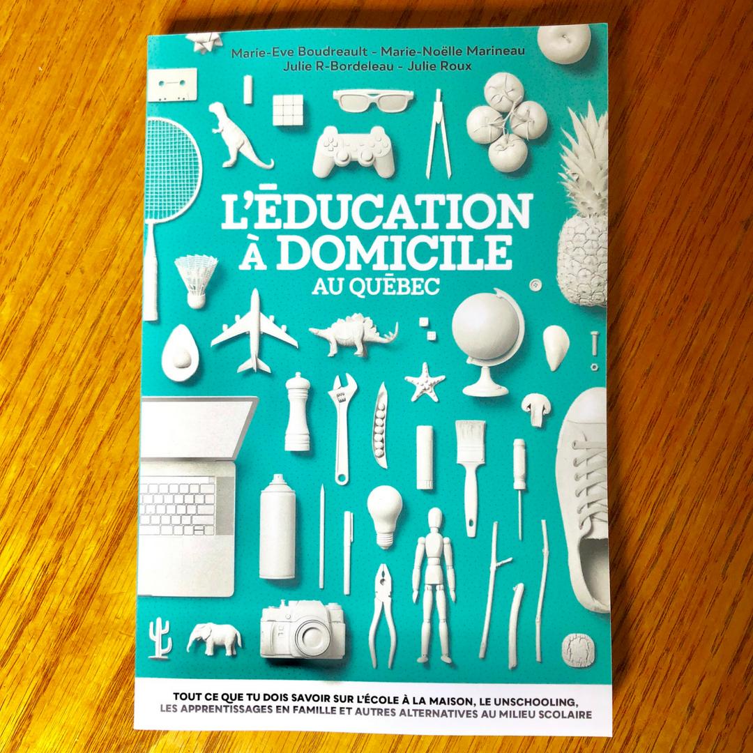 Éducation à domicile au Québec: Tout ce que tu dois savoir sur l'école maison, le unschooling, les apprentissages en famille et les autres alternatives au milieu scolaire - Nouveau livre plein de données qui affirment qu'elle est géniale! À lire sur JeMaterne.com
